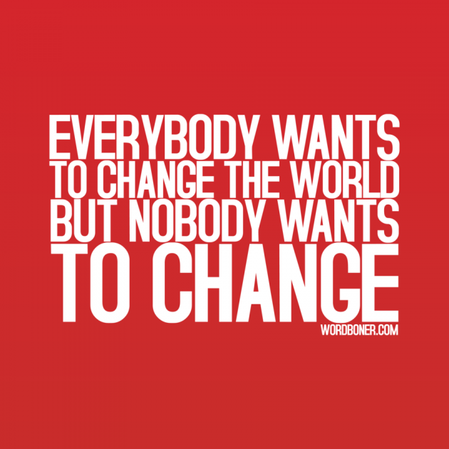 quote-about-everybody-wants-to-change-the-world-but-no-one-wants-to-change-630x630